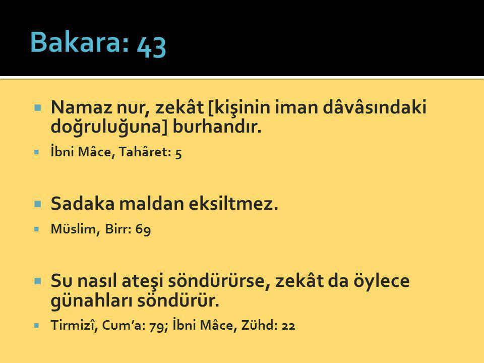 Bakara: 43 Namaz nur, zekât [kişinin iman dâvâsındaki doğruluğuna] burhandır. İbni Mâce, Tahâret: 5.